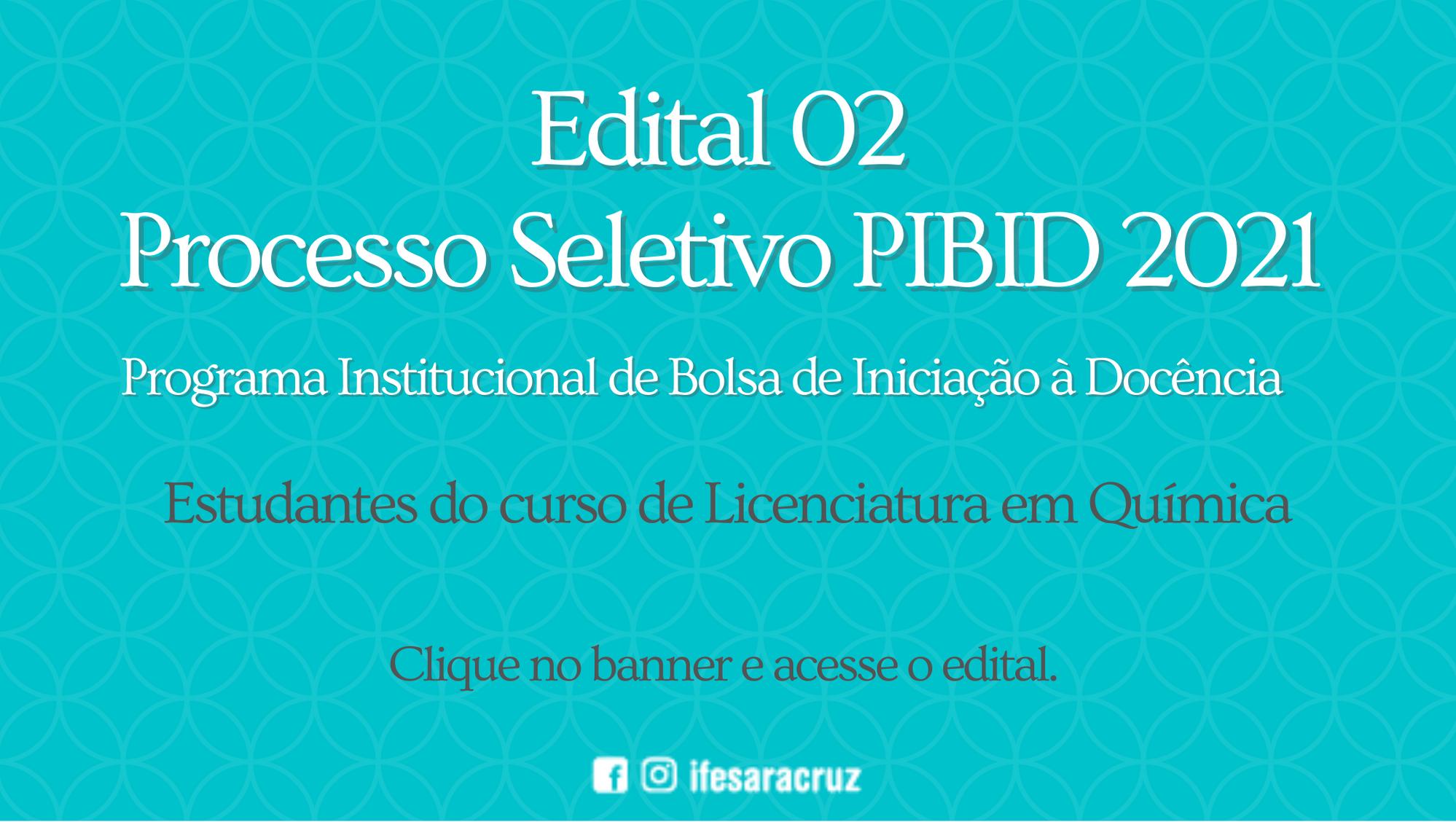Edital 02-2021 - Programa Institucional de Bolsa de Iniciação à Docência (PIBID)
